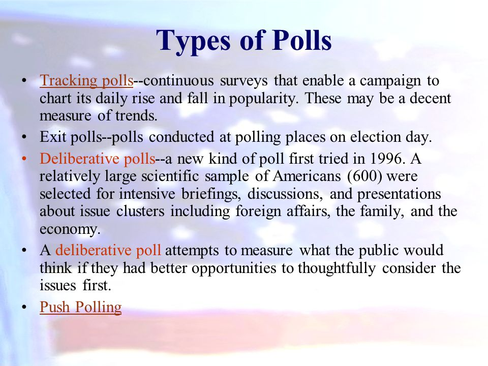 Types of Polls Tracking polls--continuous surveys that enable a campaign to chart its daily rise and fall in popularity. These may be a decent measure