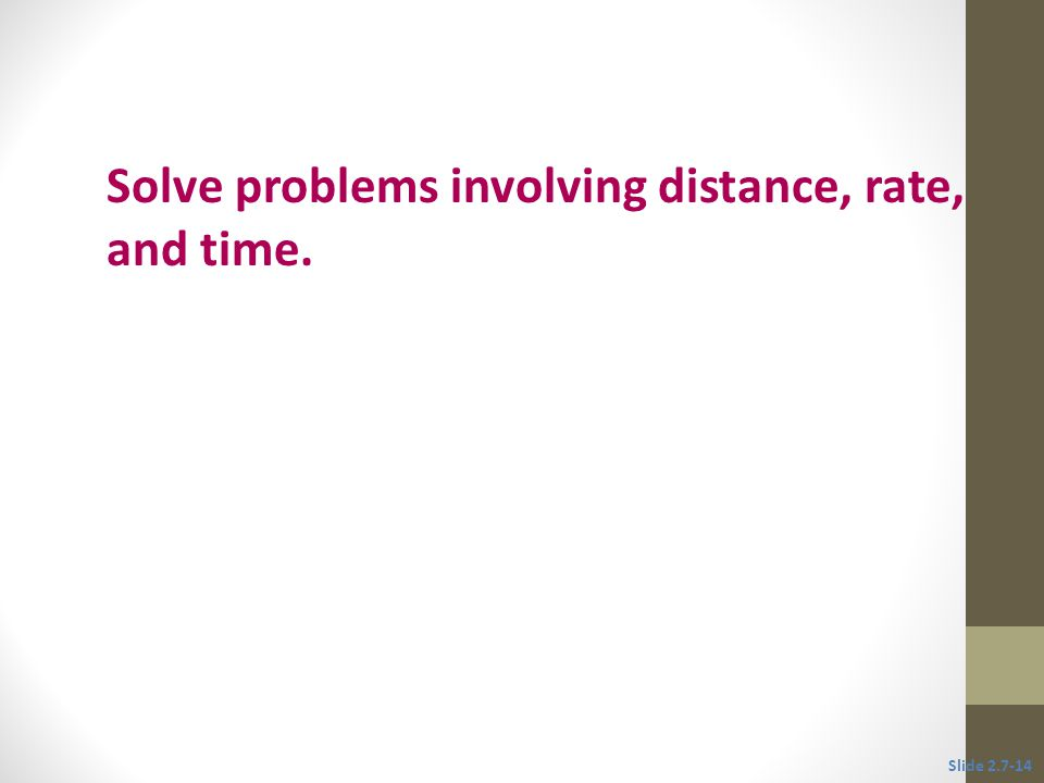Objective 5 Solve problems involving distance, rate, and time. Slide 2.7-14