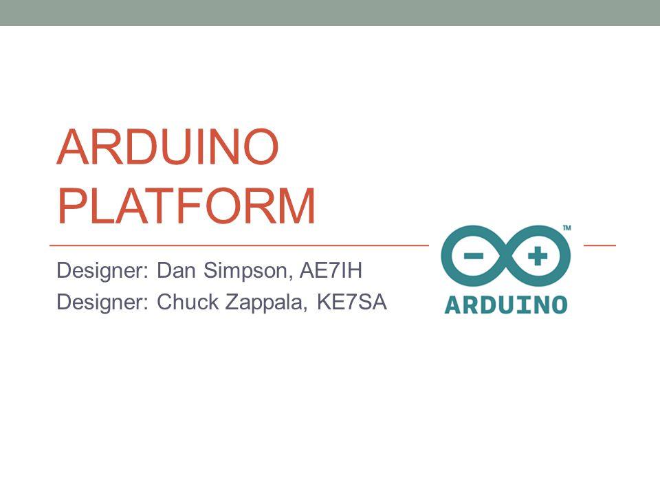 ARDUINO PLATFORM Designer: Dan Simpson, AE7IH Designer: Chuck Zappala, KE7SA