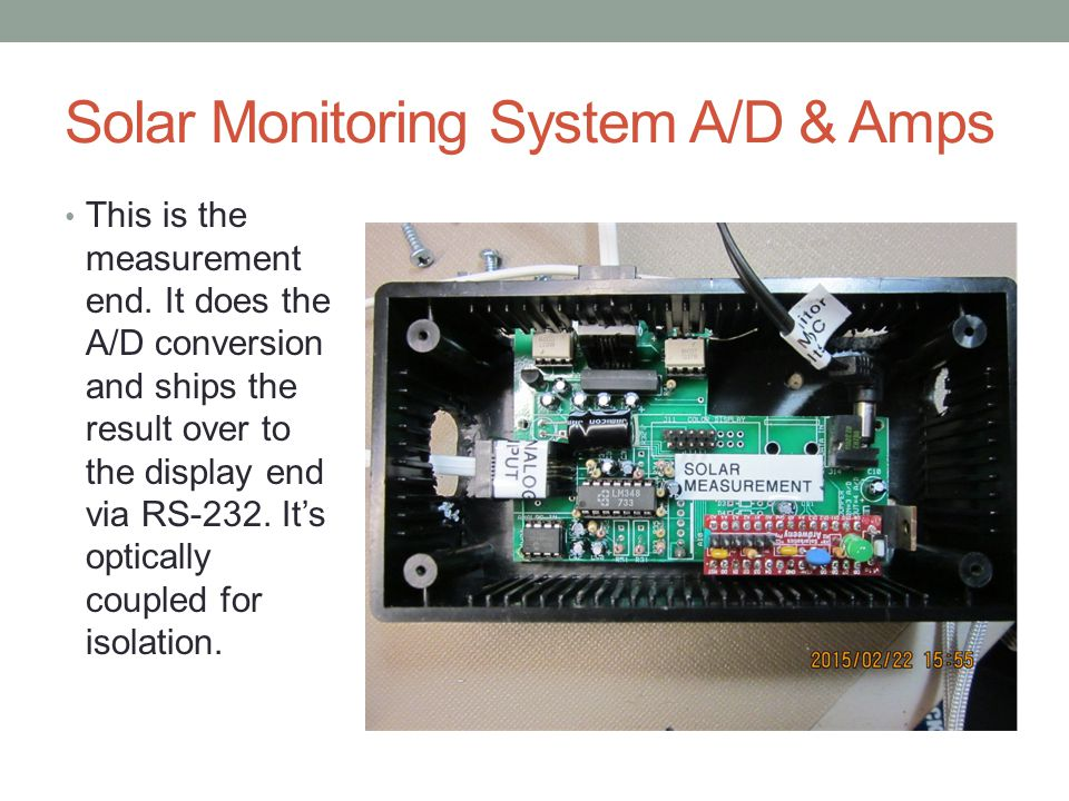 Solar Monitoring System A/D & Amps This is the measurement end. It does the A/D conversion and ships the result over to the display end via RS-232. It