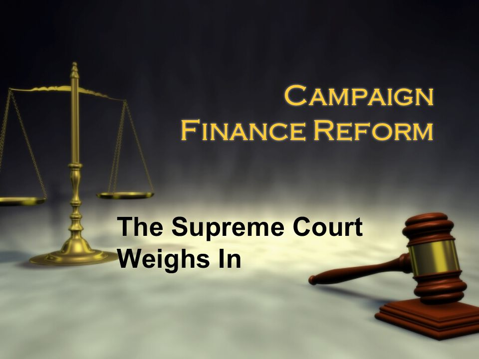 Campaign Finance Reform The Supreme Court Weighs In