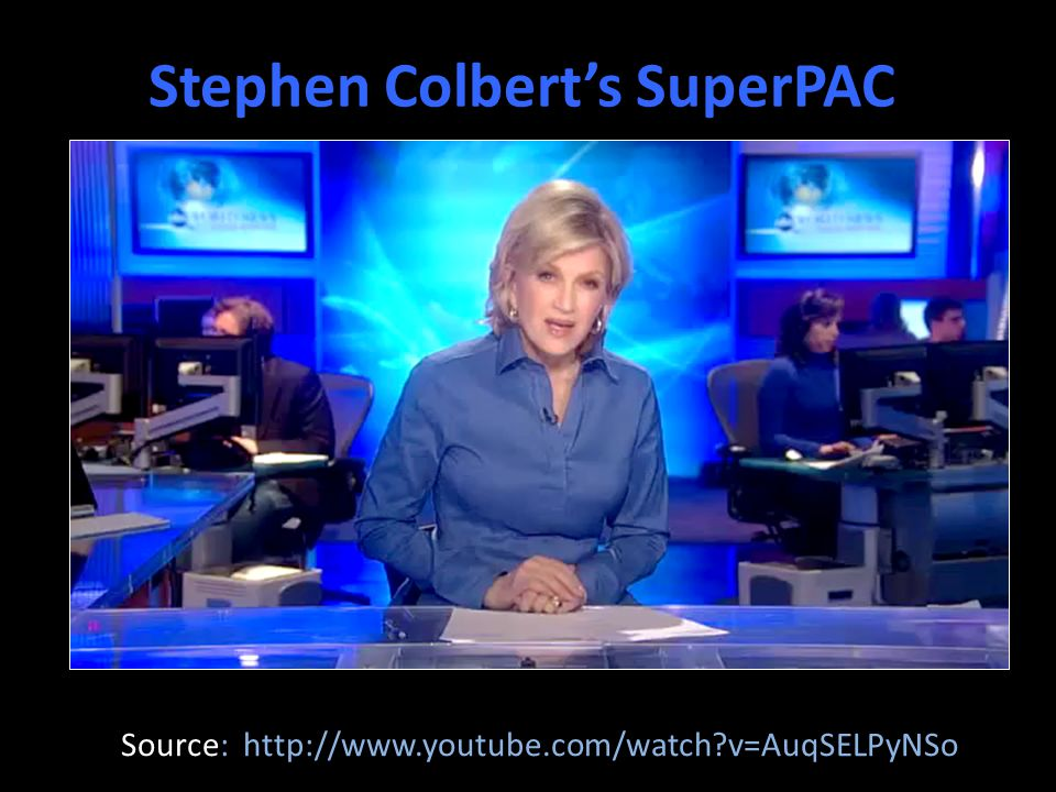 Stephen Colbert's SuperPAC Source: http://www.youtube.com/watch?v=AuqSELPyNSo