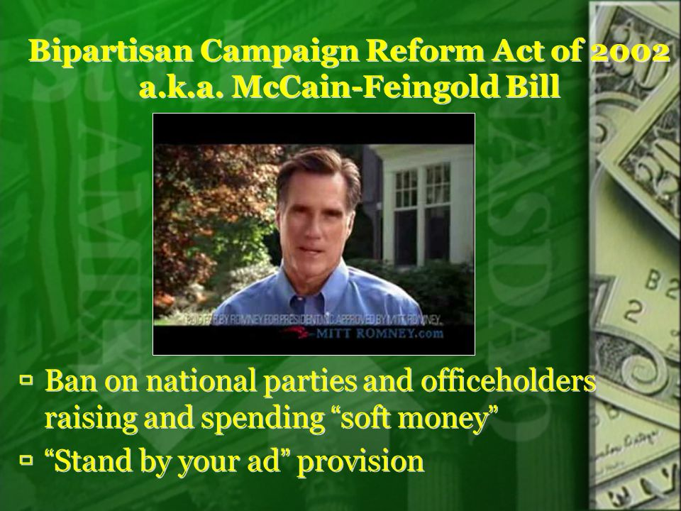"""Bipartisan Campaign Reform Act of 2002 a.k.a. McCain-Feingold Bill  Ban on national parties and officeholders raising and spending """"soft money""""  """"St"""