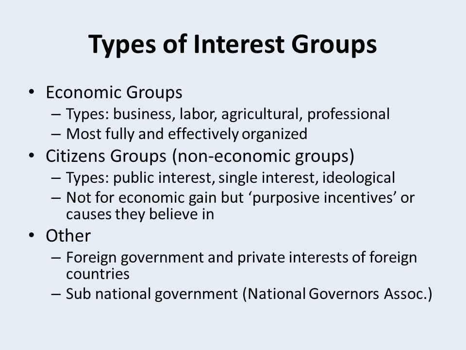 Economic Groups Business and Labor – Taxes, unemployment, ways to strengthen economy – US Chamber of Commerce, American Federation of Labor Agriculture – 6 million plus farmers in US – National Farmers Union, American Farm Bureau Professional – American Bar/Med Associations, teachers, etc