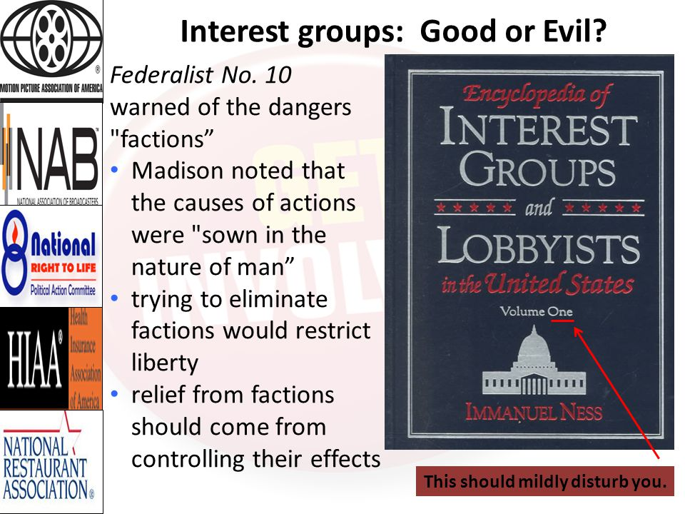 Theories of Interest Group Politics (Details) Hyperpluralism and interest group liberalism When political leaders try to appease competing interest groups, they often create policies that are confusing and at times contradictory As a result, legislators avoid making hard choices that are in the national interest For example, public health groups have successfully convinced the government to launch vigorous antismoking campaign At the same time, interest groups representing tobacco farmers have successfully lobbied the government to subsidize their crop