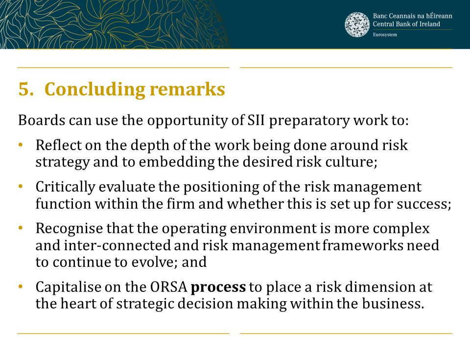 5.Concluding remarks Boards can use the opportunity of SII preparatory work to: Reflect on the depth of the work being done around risk strategy and t