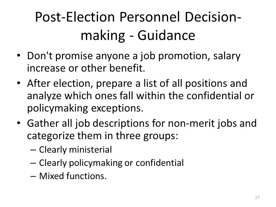 Post-Election Personnel Decision- making - Guidance Don t promise anyone a job promotion, salary increase or other benefit.