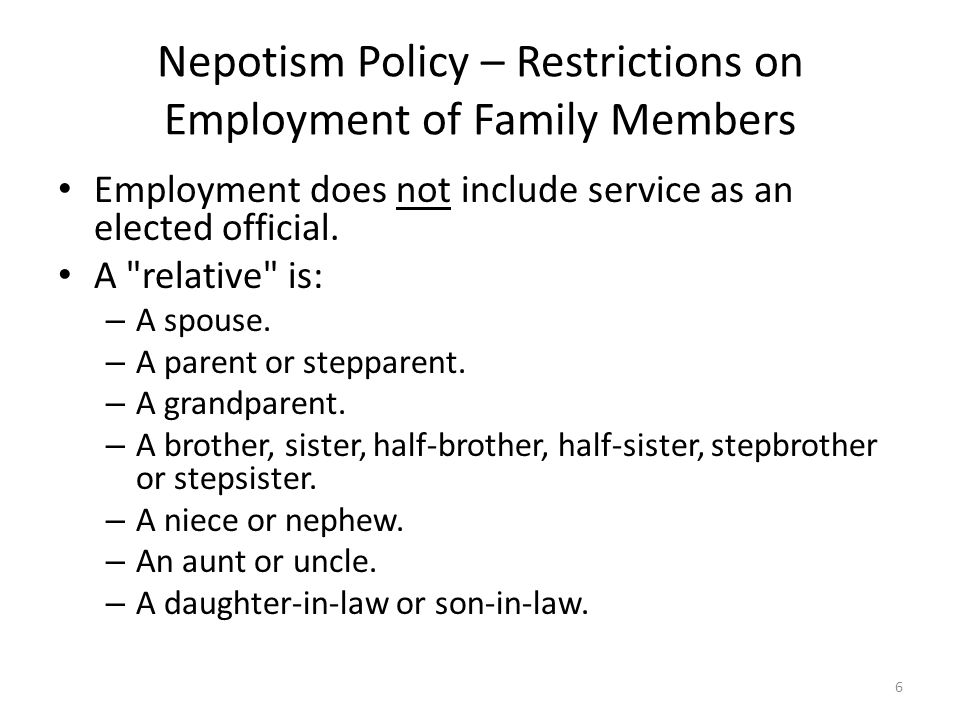 Nepotism Policy – Restrictions on Employment of Family Members Employment does not include service as an elected official.