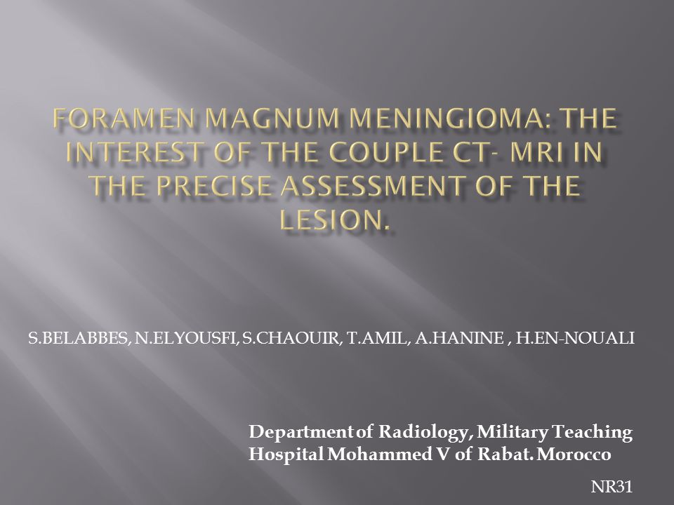 S.BELABBES, N.ELYOUSFI, S.CHAOUIR, T.AMIL, A.HANINE, H.EN-NOUALI Department of Radiology, Military Teaching Hospital Mohammed V of Rabat.