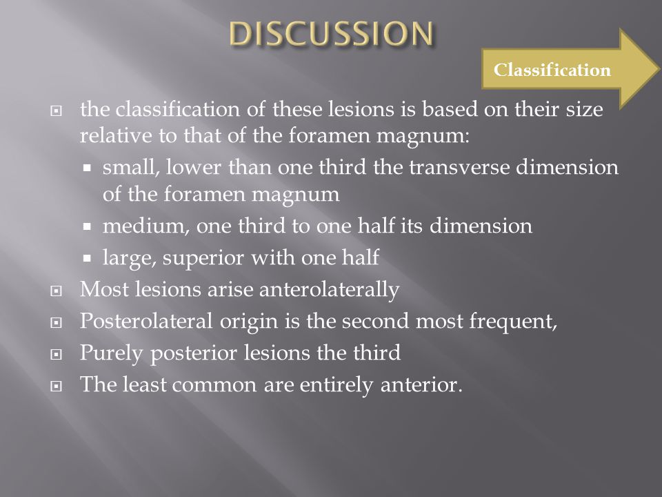  the classification of these lesions is based on their size relative to that of the foramen magnum:  small, lower than one third the transverse dime