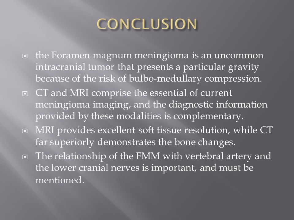  the Foramen magnum meningioma is an uncommon intracranial tumor that presents a particular gravity because of the risk of bulbo-medullary compressio
