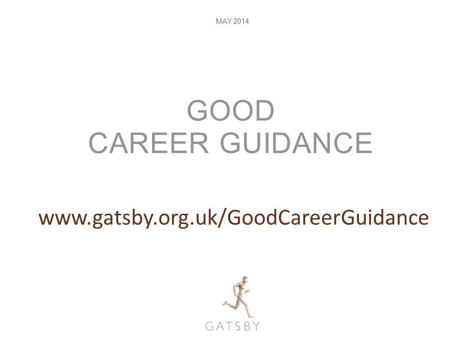 GOOD CAREER GUIDANCE MAY 2014 www.gatsby.org.uk/GoodCareerGuidance