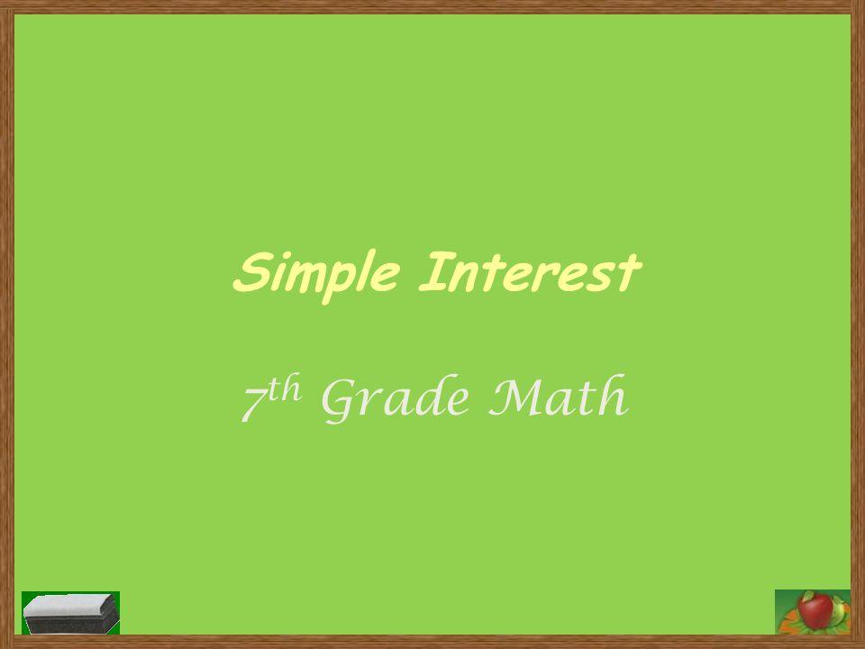 Simple Interest 7 th Grade Math