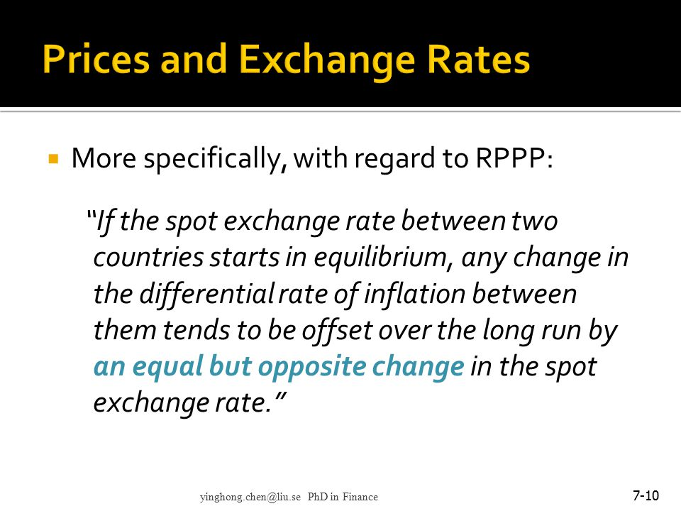 " More specifically, with regard to RPPP: ""If the spot exchange rate between two countries starts in equilibrium, any change in the differential rate"
