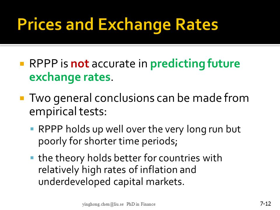  RPPP is not accurate in predicting future exchange rates.  Two general conclusions can be made from empirical tests:  RPPP holds up well over the