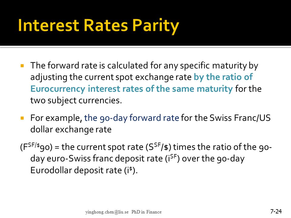  The forward rate is calculated for any specific maturity by adjusting the current spot exchange rate by the ratio of Eurocurrency interest rates of