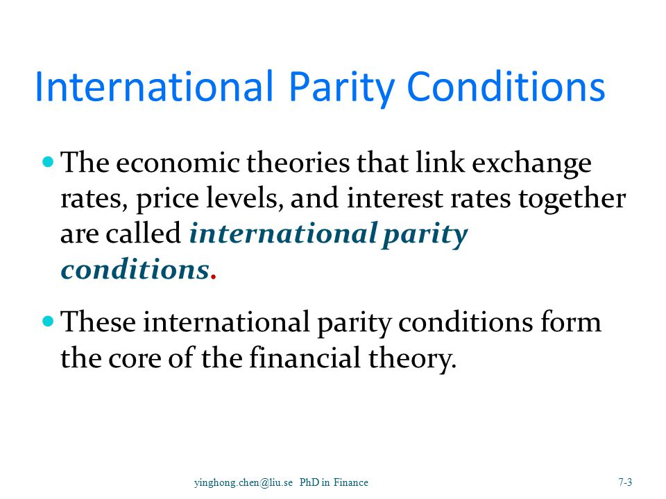 4 International Parity Conditions  The derivation of these conditions requires the assumption of Perfect Capital Markets (PCM).