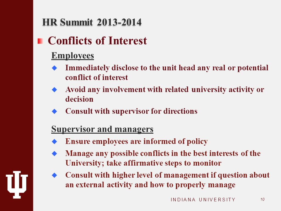 10 HR Summit 2013-2014 Conflicts of Interest Employees  Immediately disclose to the unit head any real or potential conflict of interest  Avoid any