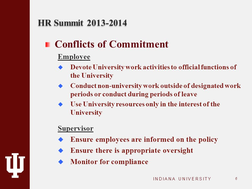 6 Conflicts of Commitment Employee  Devote University work activities to official functions of the University  Conduct non-university work outside o