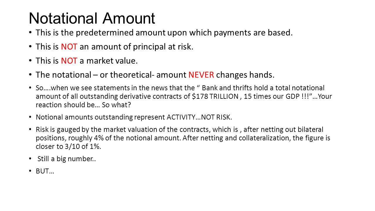 Notational Amount This is the predetermined amount upon which payments are based. This is NOT an amount of principal at risk. This is NOT a market val
