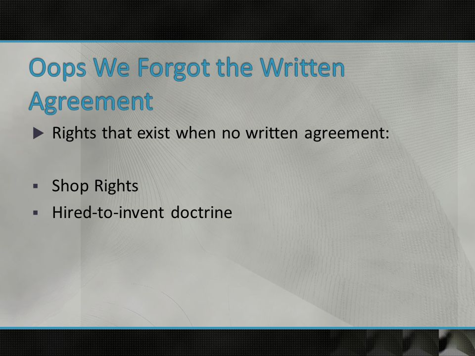  Rights that exist when no written agreement:  Shop Rights  Hired-to-invent doctrine