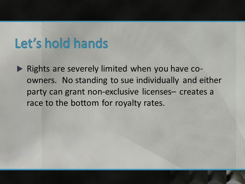  Rights are severely limited when you have co- owners.