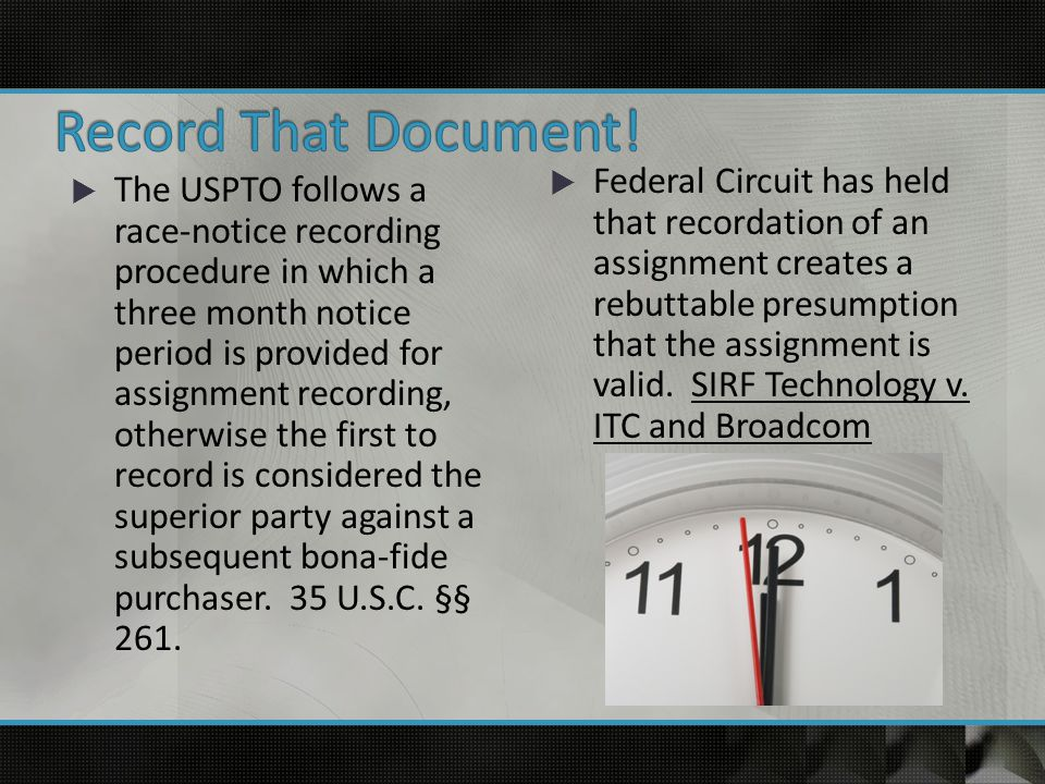  The USPTO follows a race-notice recording procedure in which a three month notice period is provided for assignment recording, otherwise the first to record is considered the superior party against a subsequent bona-fide purchaser.