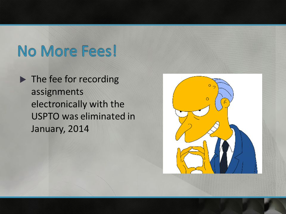  The fee for recording assignments electronically with the USPTO was eliminated in January, 2014