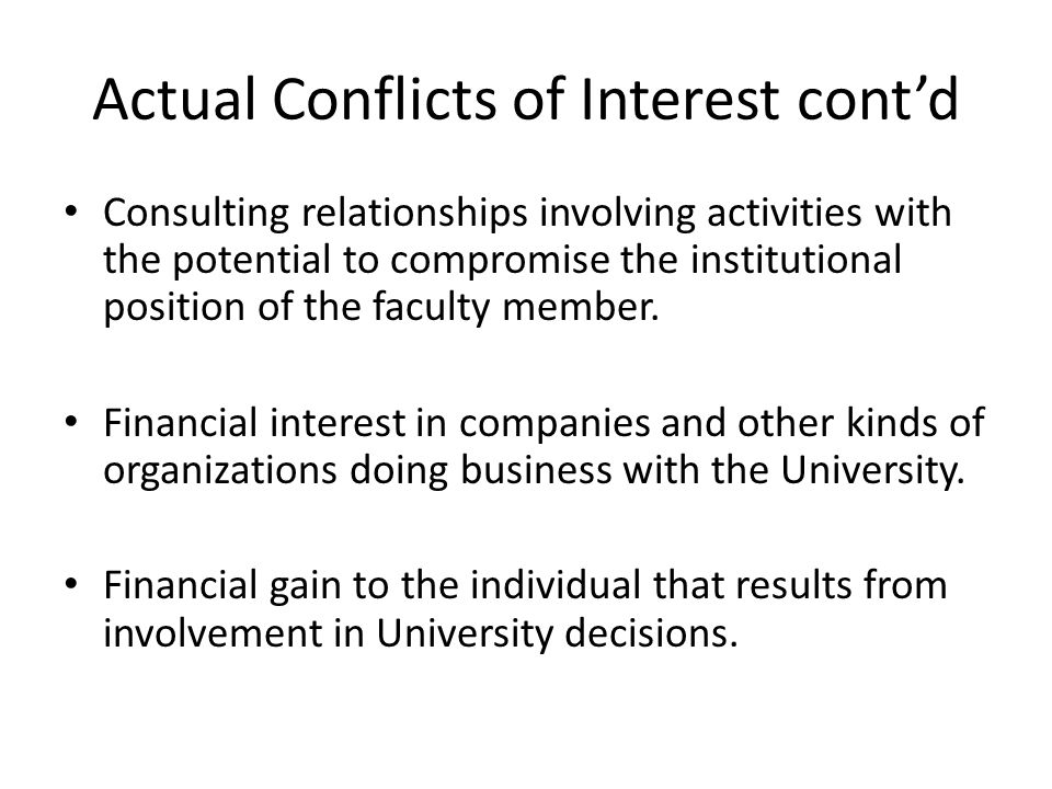 Actual Conflicts of Interest cont'd Consulting relationships involving activities with the potential to compromise the institutional position of the faculty member.