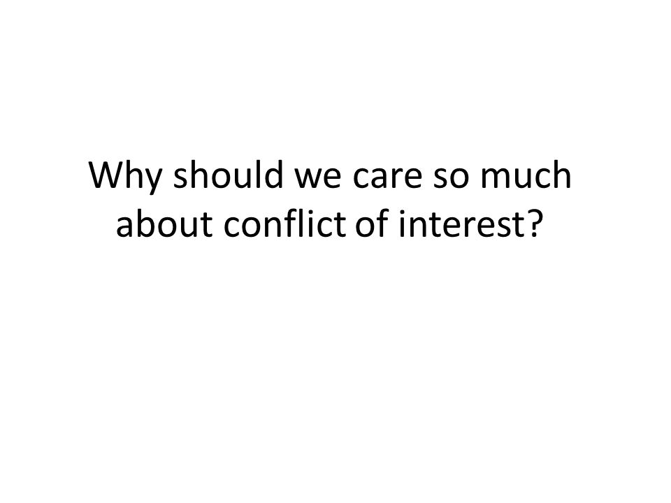 Why should we care so much about conflict of interest