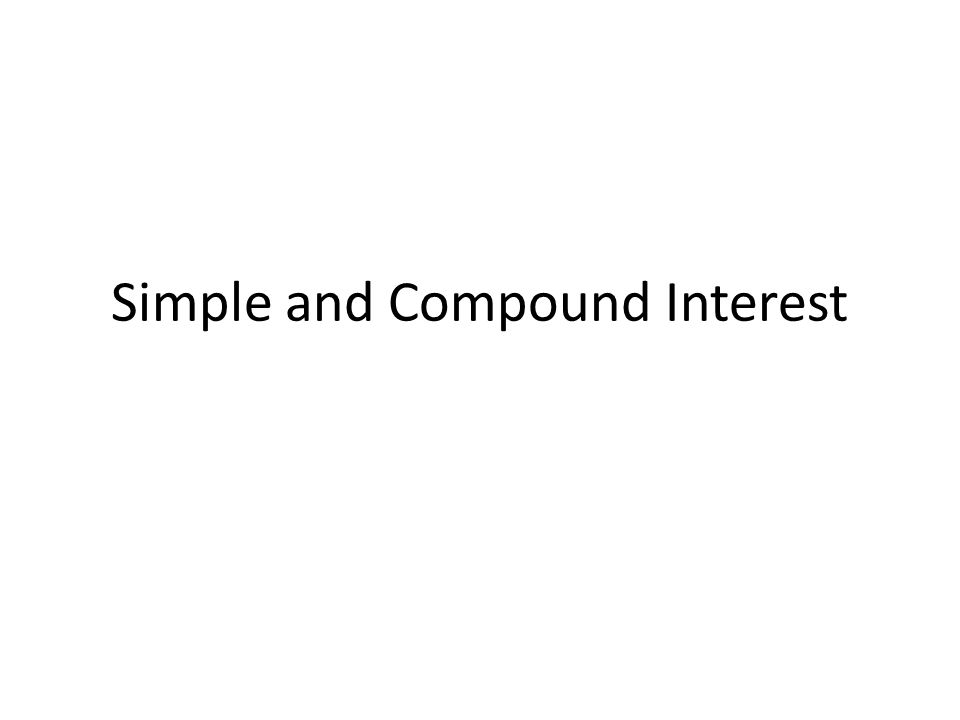 Simple and Compound Interest. Simple Interest Interest is like ...