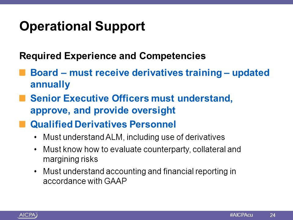American Institute of CPAs #AICPAcu Operational Support Required Experience and Competencies Board – must receive derivatives training – updated annua