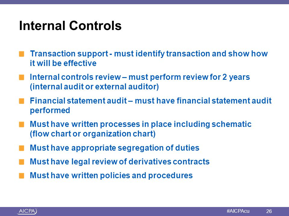 American Institute of CPAs #AICPAcu Internal Controls Transaction support - must identify transaction and show how it will be effective Internal contr