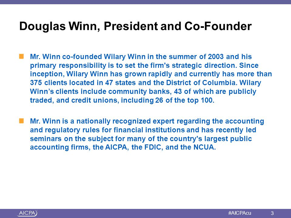 American Institute of CPAs #AICPAcu Douglas Winn, President and Co-Founder Mr. Winn co-founded Wilary Winn in the summer of 2003 and his primary respo
