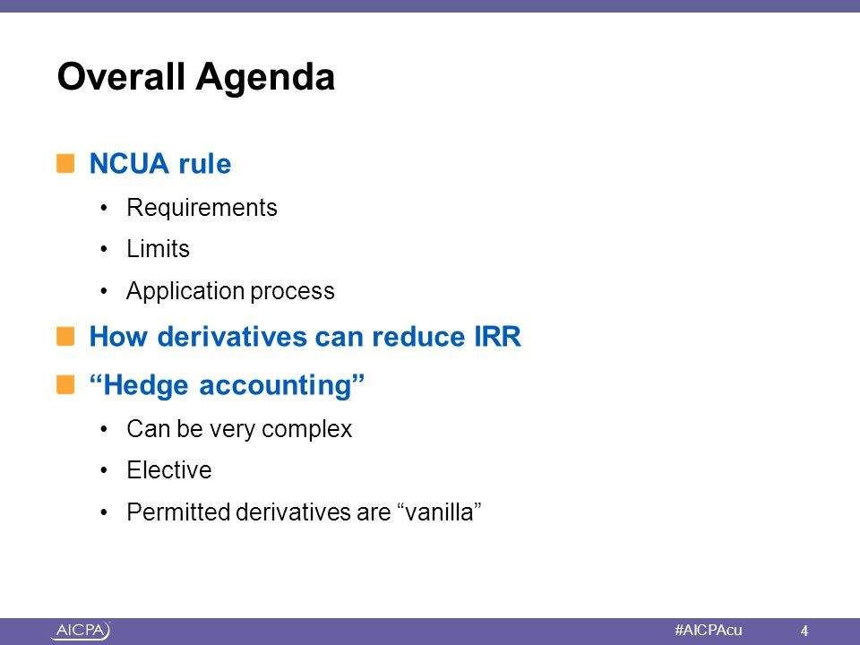 """American Institute of CPAs #AICPAcu Overall Agenda NCUA rule Requirements Limits Application process How derivatives can reduce IRR """"Hedge accounting"""""""