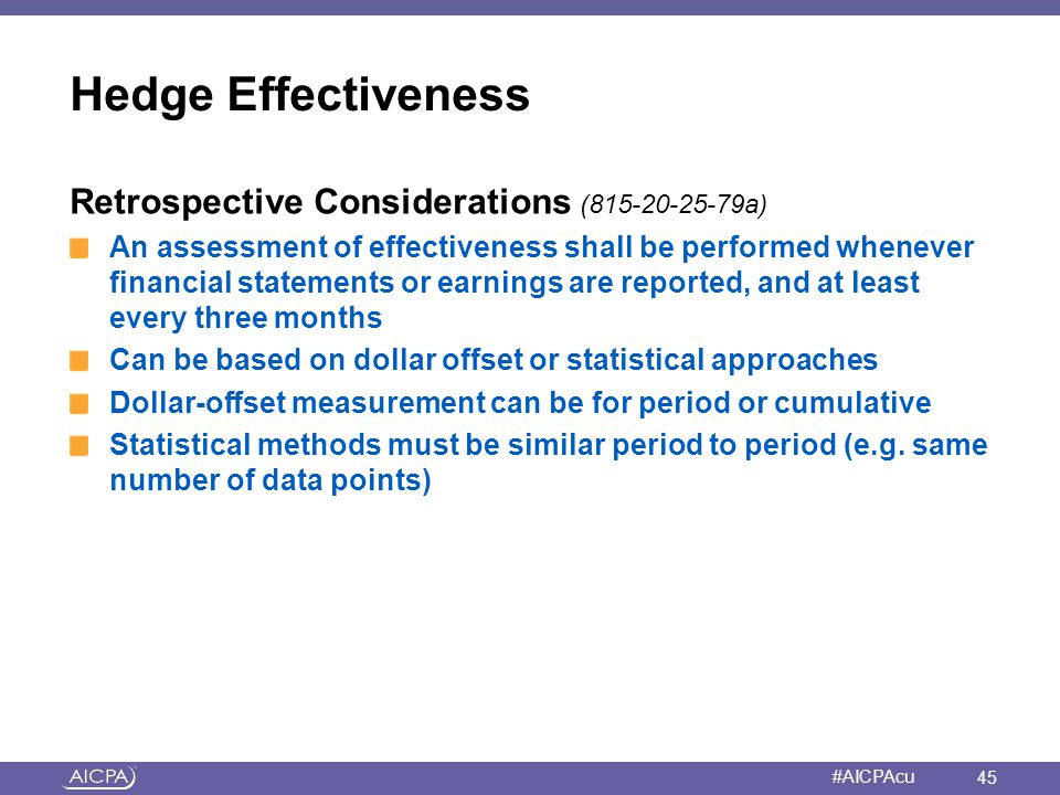 American Institute of CPAs #AICPAcu Hedge Effectiveness Retrospective Considerations (815-20-25-79a) An assessment of effectiveness shall be performed