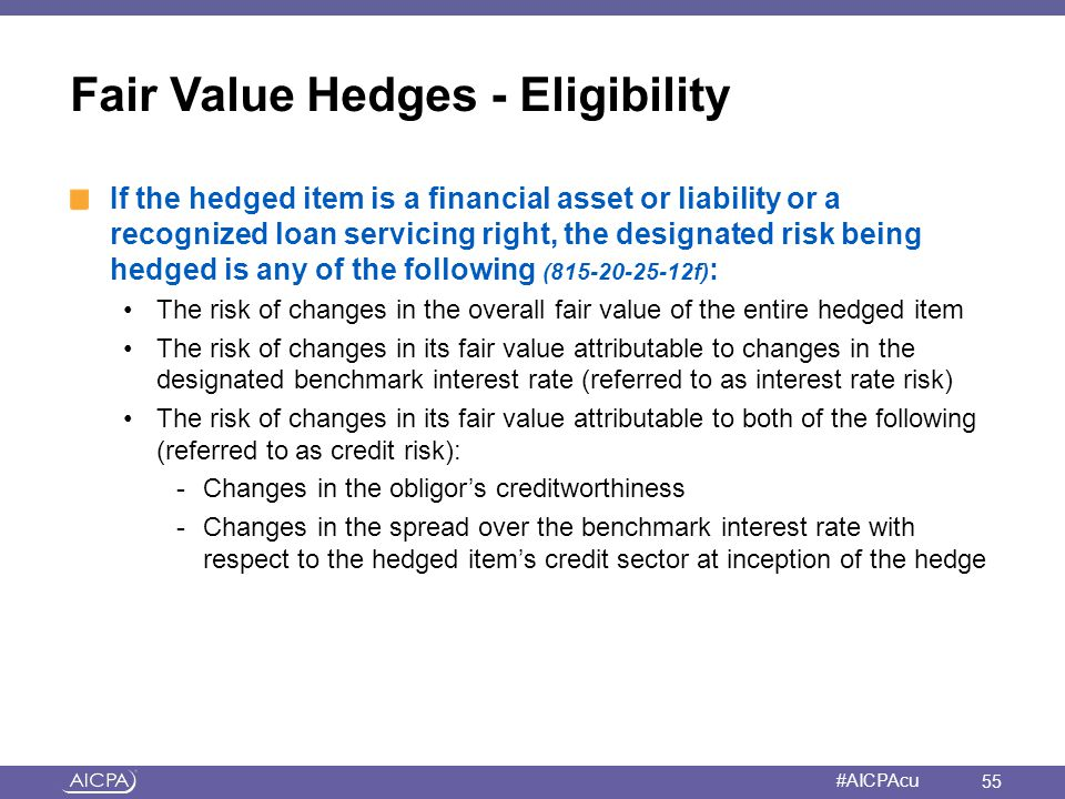 American Institute of CPAs #AICPAcu Fair Value Hedges - Eligibility If the hedged item is a financial asset or liability or a recognized loan servicin