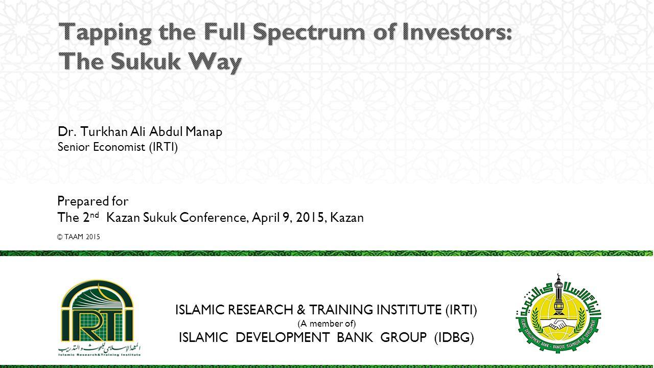 ISLAMIC RESEARCH & TRAINING INSTITUTE (IRTI) (A member of) ISLAMIC DEVELOPMENT BANK GROUP (IDBG) Dr. Turkhan Ali Abdul Manap Senior Economist (IRTI) P