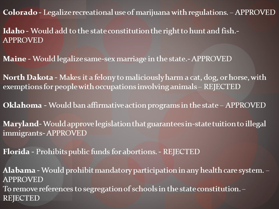 Colorado - Legalize recreational use of marijuana with regulations.