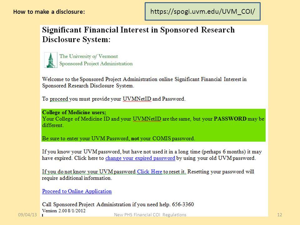 How to make a disclosure: https://spogi.uvm.edu/UVM_COI/ 09/04/13New PHS Financial COI Regulations12