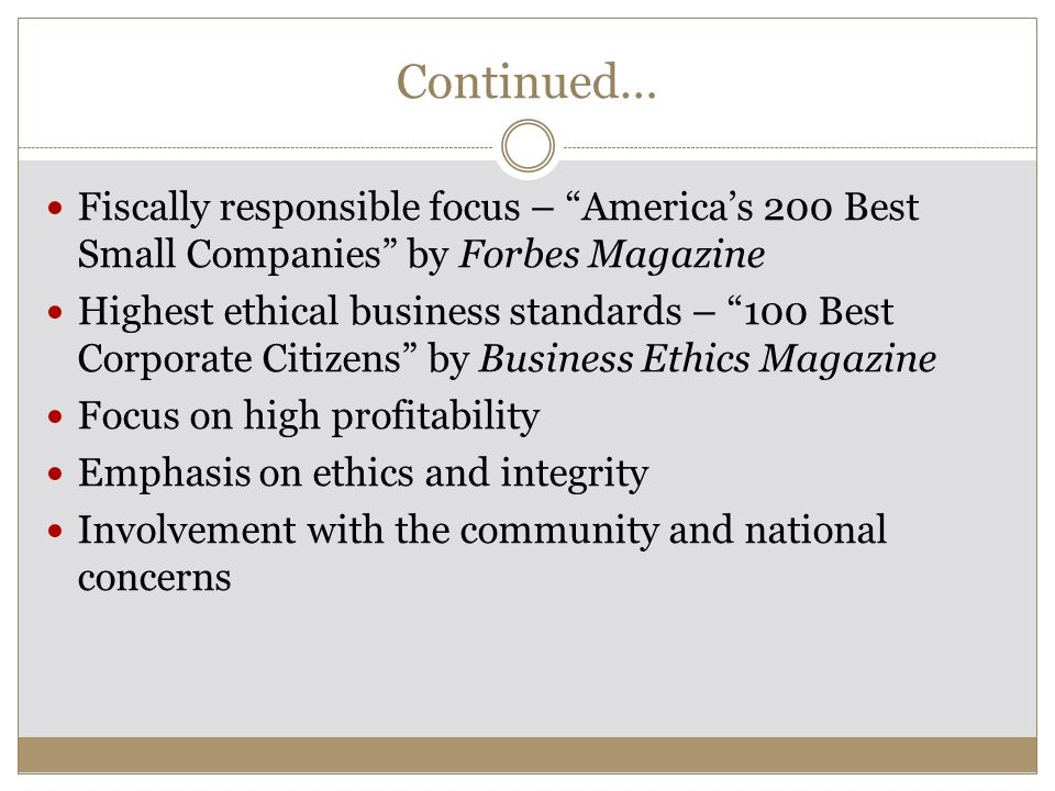 """Continued… Fiscally responsible focus – """"America's 200 Best Small Companies"""" by Forbes Magazine Highest ethical business standards – """"100 Best Corpora"""