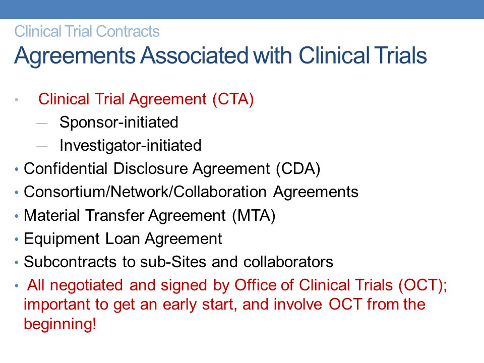 Clinical Trial Agreement (CTA) — Sponsor-initiated — Investigator-initiated Confidential Disclosure Agreement (CDA) Consortium/Network/Collaboration A