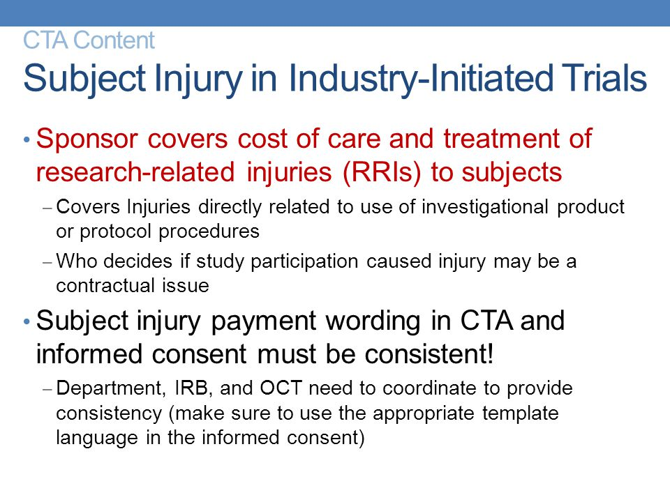 CTA Content Subject Injury in Industry-Initiated Trials Sponsor covers cost of care and treatment of research-related injuries (RRIs) to subjects – Co