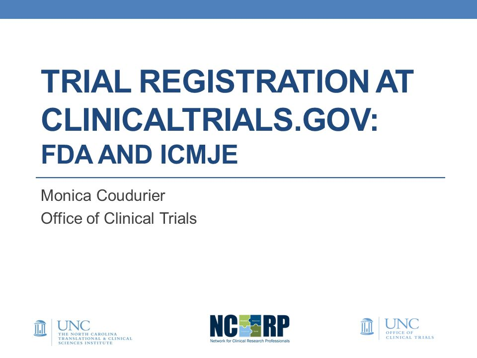 TRIAL REGISTRATION AT CLINICALTRIALS.GOV: FDA AND ICMJE Monica Coudurier Office of Clinical Trials