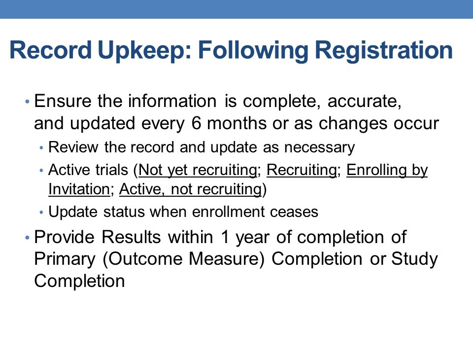 Record Upkeep: Following Registration Ensure the information is complete, accurate, and updated every 6 months or as changes occur Review the record a