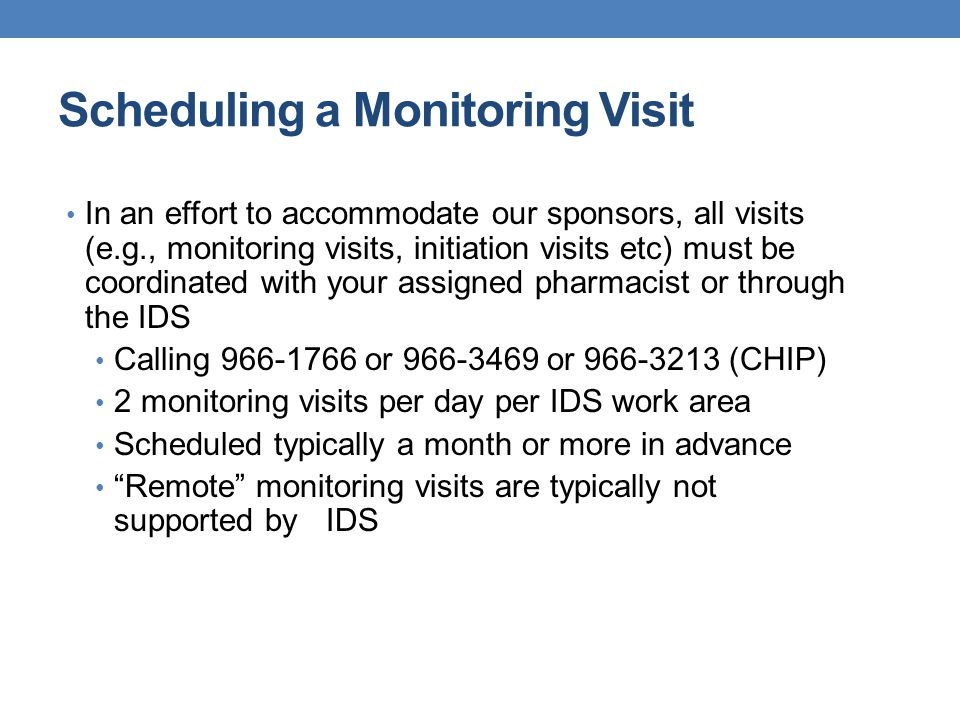 Scheduling a Monitoring Visit In an effort to accommodate our sponsors, all visits (e.g., monitoring visits, initiation visits etc) must be coordinate