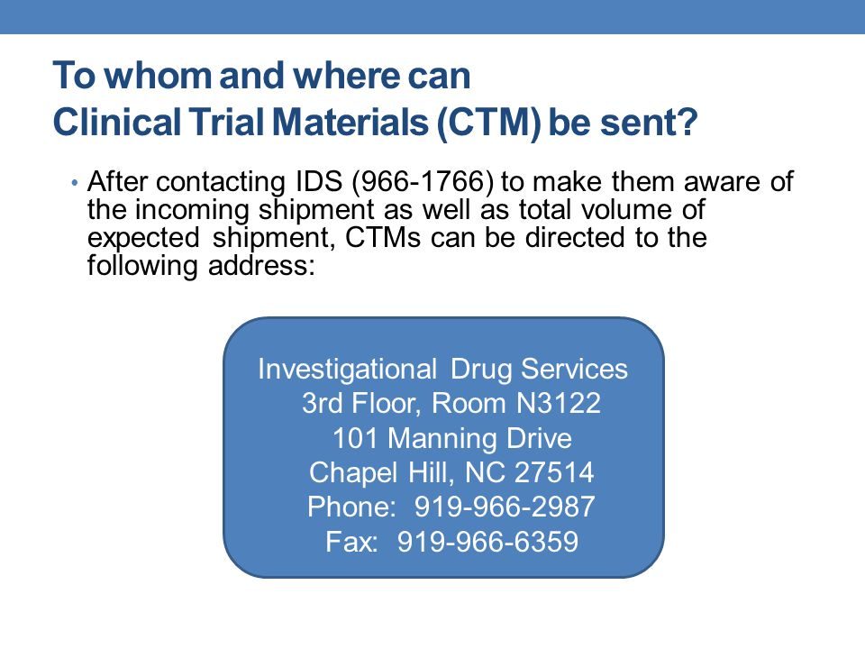 To whom and where can Clinical Trial Materials (CTM) be sent? After contacting IDS (966-1766) to make them aware of the incoming shipment as well as t