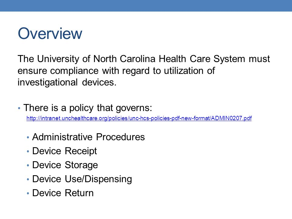 Overview The University of North Carolina Health Care System must ensure compliance with regard to utilization of investigational devices. There is a