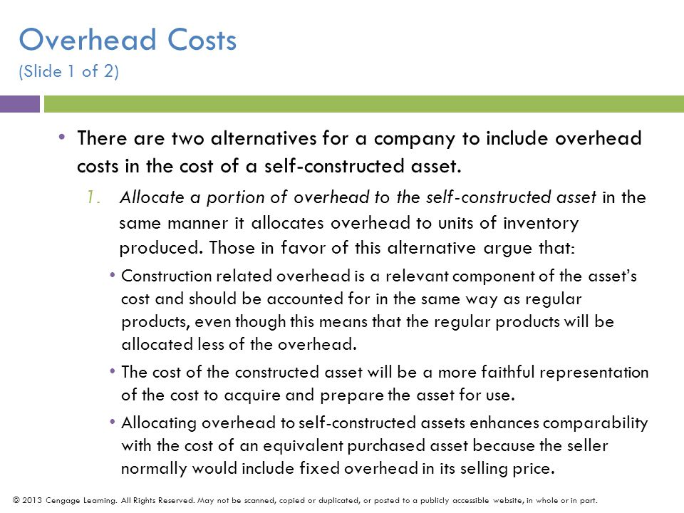 There are two alternatives for a company to include overhead costs in the cost of a self-constructed asset.