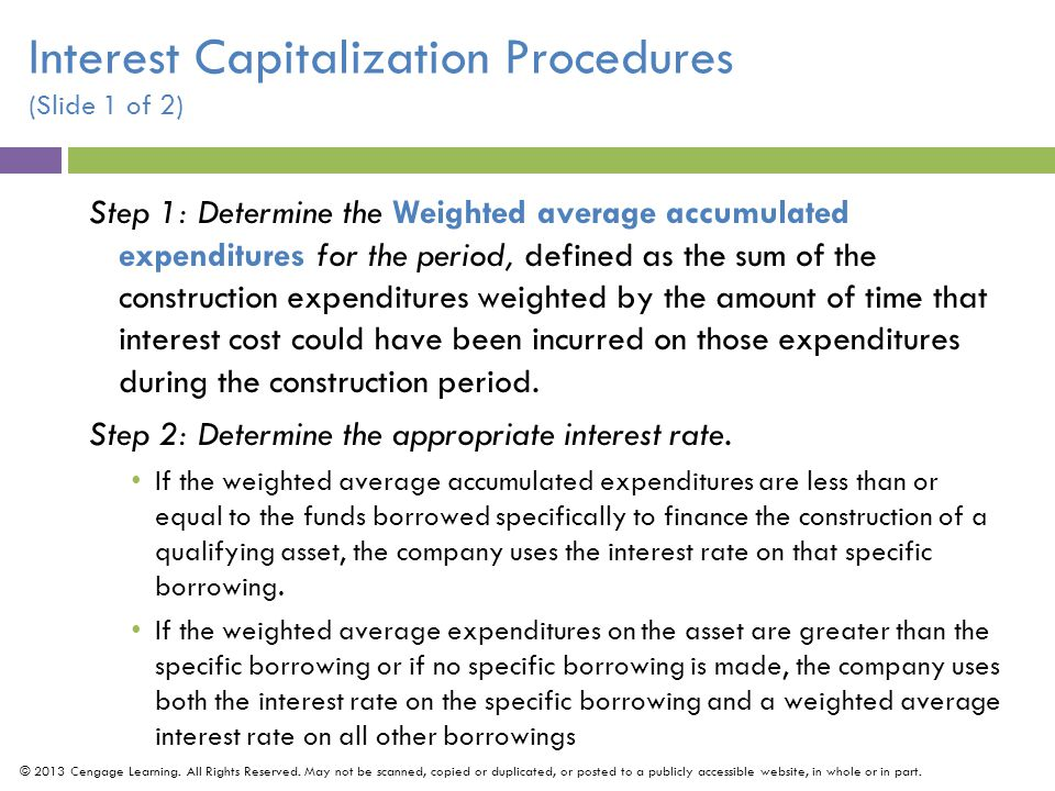 Step 1: Determine the Weighted average accumulated expenditures for the period, defined as the sum of the construction expenditures weighted by the amount of time that interest cost could have been incurred on those expenditures during the construction period.